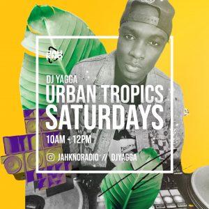 Dj Yagga Urban Tropics Saturdays